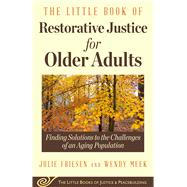 The Little Book of Restorative Justice for Older Adults by Friesen, Julie; Meek, Wendy, 9781680992083