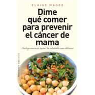 Dime que comer para prevenir el cancer de mama / Tell Me What to Eat to Help Prevent Breast Cancer by Magee, Elaine, 9788416192083