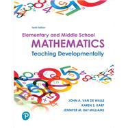 Elementary and Middle School Mathematics Teaching Developmentally by Van de Walle, John A.; Karp, Karen S.; Bay-Williams, Jennifer M., 9780134802084