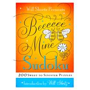 Will Shortz Presents Be Mine Sudoku 200 Sweet to Sinister Puzzles by Shortz, Will, 9781250082084