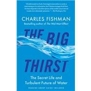 The Big Thirst The Secret Life and Turbulent Future of Water by Fishman, Charles, 9781439102084