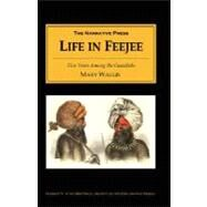Life in Feejee: Five Years Among the Cannibals : A Woman's Account of Voyaging the Fiji Islands Aboard the
