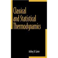 Classical and Statistical Thermodynamics by Carter, Ashley H., 9780137792085