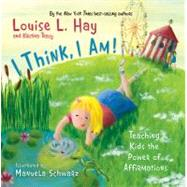 I Think, I Am! by Hay, Louise L., 9781401922085