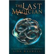 The Last Magician by Maxwell, Lisa, 9781481432085