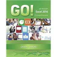 GO! with Microsoft Excel 2016 Comprehensive; MyLab IT with Pearson eText -- Access Card -- for GO! with Office 2016 by Gaskin, Shelley; Vargas, Alicia, 9780134572086