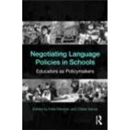 Negotiating Language Policies in Schools: Educators as Policymakers by Menken; Kate, 9780415802086