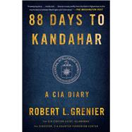 88 Days to Kandahar A CIA Diary by Grenier, Robert L., 9781476712086