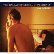 Nan Goldin? : The Ballad of Sexual Dependency by Goldin, Nan; Heiferman, Marvin; Holborn, Mark; Fletcher, Suzanne; Goldin, Nan, 9781597112086