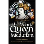 The White Queen of Middleham by Nickell, Lesley J., 9781861512086
