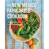 The New Mexico Farm Table Cookbook: 100 Homegrown Recipes from the Land of Enchantment by Niederman, Sharon, 9781581572087