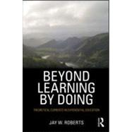 Beyond Learning by Doing: Theoretical Currents in Experiential Education by Jay W. Roberts;, 9780415882088