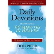 Daily Devotions Inspired by 90 Minutes in Heaven 90 Readings for Hope and Healing by Piper, Don; Murphey, Cecil, 9780425232088