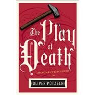 The Play of Death by Potzsch, Oliver; Chadeayne, Lee, 9781328662088