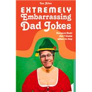 Extremely Embarrassing Dad Jokes by Allen, Ian, 9781910232088
