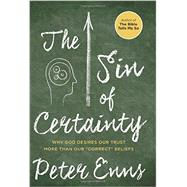 The Sin of Certainty by Enns, Peter, 9780062272089
