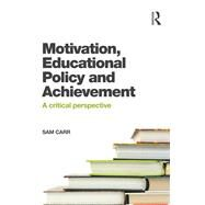 Motivation, Educational Policy and Achievement: A critical perspective by Carr; Sam, 9781138022089