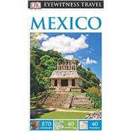 DK Eyewitness Travel Guide: Mexico by DK Publishing, 9781465412089