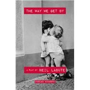 The Way We Get by by Labute, Neil, 9781468312089