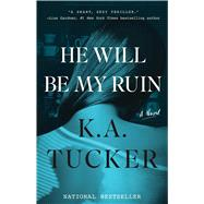 He Will Be My Ruin A Novel by Tucker, K.A., 9781501112089