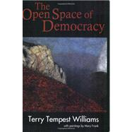 The Open Space of Democracy by Williams, Terry Tempest; Frank, Mary (ART), 9781608992089