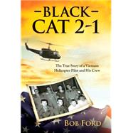 Black Cat 2-1: The True Story of a Vietnam Helicopter Pilot and His Crew by Ford, Bob, 9781612542089