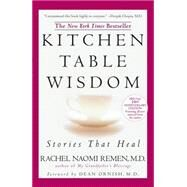 Kitchen Table Wisdom : Stories That Heal by Remen, Rachel Naomi, 9781594482090