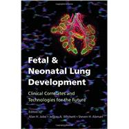 Fetal & Neonatal Lung Development: Clinical Correlates and Technologies for the Future by Jobe, Alan, 9781107072091