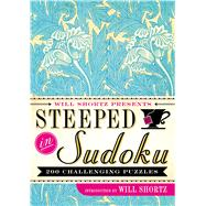 Will Shortz Presents Steeped in Sudoku 200 Challenging Puzzles by Shortz, Will; Pzzl.com, 9781250082091