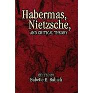 Habermas, Nietzsche, and Critical Theory by Babich, Babette E., 9781591022091