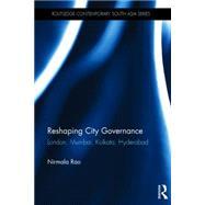 Reshaping City Governance: London, Mumbai, Kolkata, Hyderabad by Rao; Nirmala, 9780415672092
