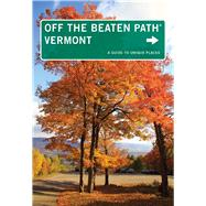 Vermont Off the Beaten Path®, 9th A Guide to Unique Places by Pietrzyk, Cindi D., 9780762792092
