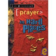 Prayer in Hard Places by Greenough, Jan, 9780825462092
