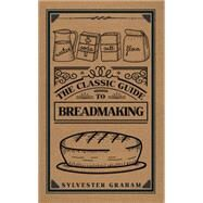 The Classic Guide to Breadmaking by Graham, Sylvester, 9781445652092