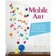 Mobile Art: Make your home a magical place with these 35 beautiful hanging decorations by Youngs, Clare, 9781782492092