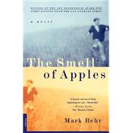 The Smell of Apples A Novel by Behr, Mark, 9780312152093