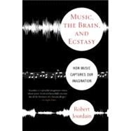 Music, the Brain & Ecstasy by Jourdain, Robert, 9780380782093