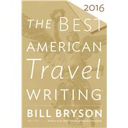 The Best American Travel Writing 2016 by Wilson, Jason; Bryson, Bill, 9780544812093