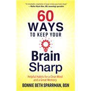 60 Ways to Keep Your Brain Sharp by Beth, Sparrman Bonnie, 9780736972093