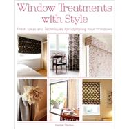 Window Treatments with Style Fresh Ideas and Techniques for Upstyling Your Windows by Stanton, Hannah, 9781250052094