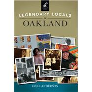 Legendary Locals of Oakland, California by Anderson, Gene, 9781467102094