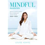 Mindful Moments by Adams, Louise, 9781925642094