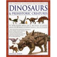 The Complete Illustrated Encyclopedia of Dinosaurs & Prehistoric Creatures by Dixon, Dougal, 9781846812095