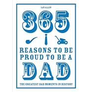 365 Reasons to Be Proud to Be a Dad by Allen, Ian, 9781910232095