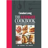 Canadian Living The Ultimate Cookbook: Recipes from the Canadian Living Test Kitchen by Canadian Living Test Kitchen, 9781988002095