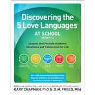 Discovering the 5 Love Languages at School (Grades 1-6) Lessons that Promote Academic Excellence and Connections for Life by Chapman, Dr. Gary; Freed, DM, 9780802412096