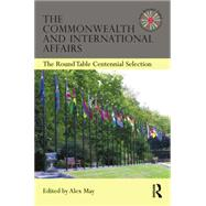 The Commonwealth and International Affairs: The Round Table Centennial Selection by May,Alex, 9781138882096