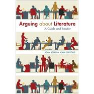 Arguing about Literature A Guide and Reader by Schilb, John; Clifford, John, 9781457662096