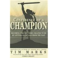 Confidence of a Champion: Becoming Who You Were Created to Be by Letting Go of Lies from the Past by Marks, Tim, 9780985802097