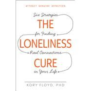 The Loneliness Cure by Floyd, Kory, Ph.D., 9781440582097